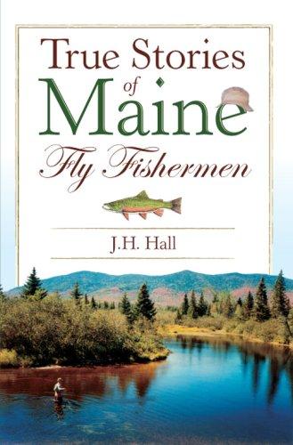 True Stories of Maine Fly Fishermen