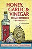 img - for Honey, Garlic and Vinegar: Home Remedies and Recipes - The People's Guide to Nature's Wonder Medicines by Patrick Quillin (1-Apr-1996) Paperback book / textbook / text book