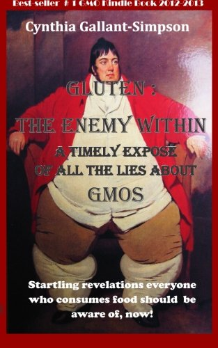 Gluten: The Enemy Within: A timely expose of all the lies about GMOs