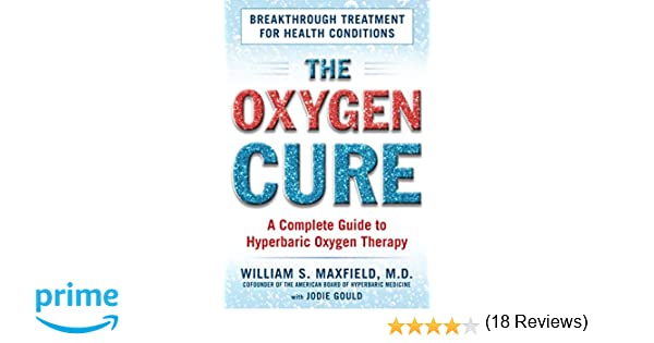 The oxygen cure a complete guide to hyperbaric oxygen therapy the oxygen cure a complete guide to hyperbaric oxygen therapy william s maxfield jodie gould 9781630060510 amazon books fandeluxe Choice Image