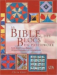 La Bible des blocs en patchwork par Celia Eddy