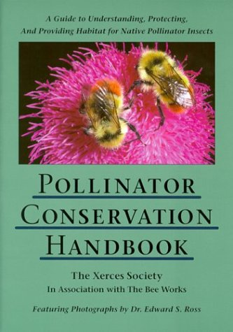 Pollinator Conservation Handbook: A Guide to Understanding, Protecting, and Providing Habitat for Native Pollinator Inse