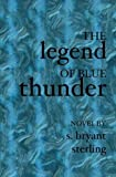 img - for The Legend of Blue Thunder by S. Bryant Sterling (2003-04-22) book / textbook / text book
