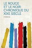 Le Rouge Et Le Noir: Chronique Du Xixe Siecle (French Edition)