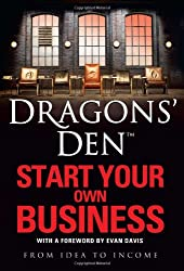 Dragons' Den: Start Your Own Business: From Idea to Income