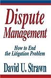 Dispute Management, David Strawn J. D., 0595661742