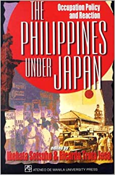 The Philippines under Japan: Occupation Policy and Reaction