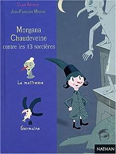 """Afficher """"Morgana Chaudeveine contre les 13 sorcières"""""""