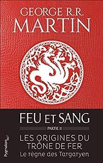 Feu et sang [une histoire des rois Targaryen de Westeros] : Partie 2, Martin, George Raymond Richard