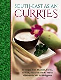 South-East Asian Curries: 50 Recipes From Thailand, Burma, Vietnam, Malaysia And The Islands Of Indonesia And The Philippines