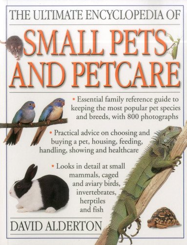 The Ultimate Encyclopedia of Small Pets & Pet (Small Pet Care)