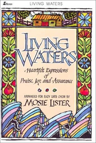 Living Waters: Heartfelt Expression of Praise, Joy, and Assurance  --  Arranged for Easy SATB Choir