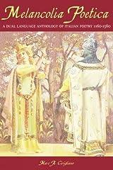 Melancolia Poetica: A Dual Language Anthology of Italian Poetry 1160-1560 (Troubador Italian) (English and Italian Edition)