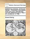 img - for Meditationes analytic? , ab Edvardo Waring, ... Prima editio imprimebatur annis 1773, 4 & 5: secunda cum nonnullis additionibus annis 1783, 4 & 5, et edita Jun. 4, 1785. by Edward Waring (2010-05-27) book / textbook / text book