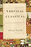 Tropical Classical, Pico Iyer, 0679454322