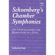 Schoenberg's Chamber Symphonies: The Crystallization and Rediscovery of a Style