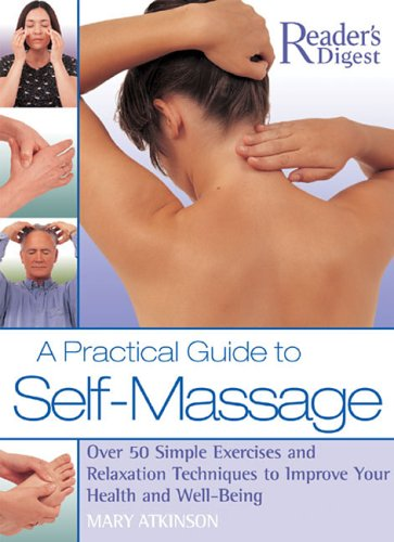 A Practical Guide to Self-Massage: Over 50 Simple Exercises and Relaxation Techniques to Improve Your Health and Well-Being pdf epub