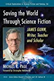 img - for Saving the World Through Science Fiction: James Gunn, Writer, Teacher and Scholar (Critical Explorations in Science Fiction and Fantasy) book / textbook / text book