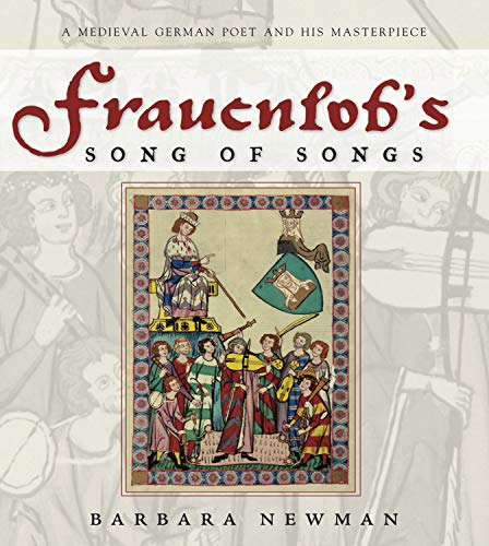 Frauenlob's Song of Songs: A Medieval German Poet and His Masterpiece