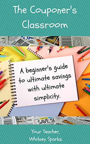 The Couponer's Classroom: A beginner's guide to ultimate savings with ultimate simplicity by [Sparks, Whitney]