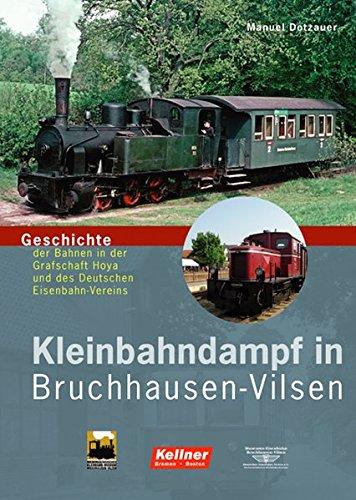 Kleinbahndampf in Bruchhausen-Vilsen: Geschichte der Bahnen in der Grafschaft Hoya und des Deutschen Eisenbahn-Vereins