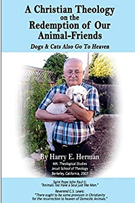 A Christian Theology on the Redemption of our Animal Friends: Dogs and Cats Also Go to Heaven