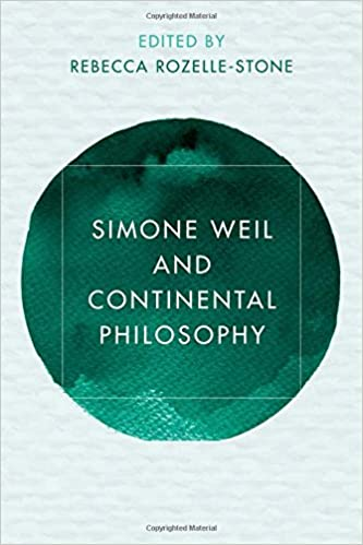Simone Weil and Continental Philosophy: A. Rebecca Rozelle-Stone ...