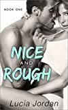 Nice and Roughis the hottest new contemporary romance from bestselling author Lucia Jordan! Grace Bancroft's life is comfortable…comfortable and boring. Being the daughter of a southern governor affords her all the privileges and restrictions she cou...