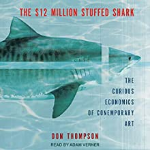 The $12 Million Stuffed Shark: The Curious Economics of Contemporary Art Audiobook by Don Thompson Narrated by Adam Verner