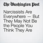 Narcissists Are Everywhere — But They May Not Be the People You Think They Are | Nancy Szokan