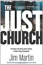The Just Church: Becoming a Risk-Taking, Justice-Seeking, Disciple-Making Congregation by Jim Martin (Sep 21 2012)