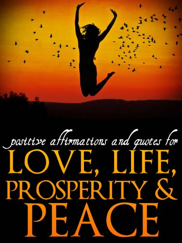 Positive Affirmations and Quotes for Love, Life, Prosperity & Peace