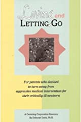 Loving and Letting Go: For Parents Who Decided to Turn Away from Aggressive Medical Intervention for Their Critically Ill Newborns (Centering Corporation Resource) Kindle Edition