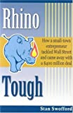 img - for Rhino Tough: How a Small-Town Entrepreneur Tackled Wall Street And Came Away With a $400 Million Deal book / textbook / text book