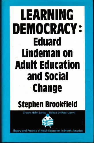 Learning Democracy: Eduard Lindeman on Adult Education and Social Change (Croom Series on Theory and Practice of Adult Education in North America)