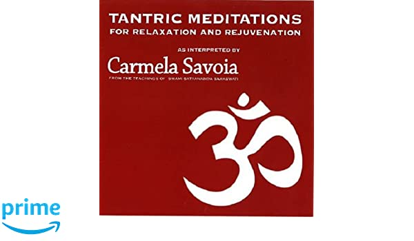 Carmela Savoia - Tantric Meditations for Relaxation and ...