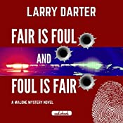 Fair Is Foul and Foul Is Fair: The Malone Mystery Novels, Volume 2   Larry Darter