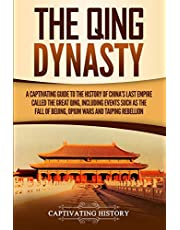 The Qing Dynasty: A Captivating Guide to the History of China's Last Empire Called the Great Qing, Including Events Such as the Fall of Beijing, Opium Wars, and Taiping Rebellion