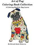 Art of Pug Coloring Book Collection: A Coloring Book for Dog Lovers