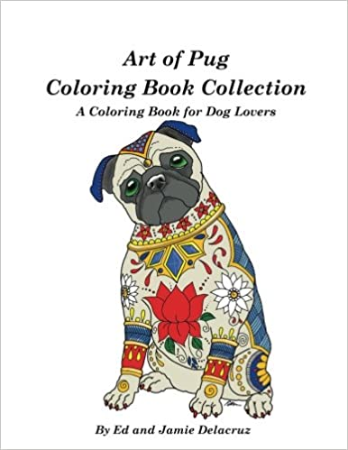 Amazon Art Of Pug Coloring Book Collection A For Dog Lovers 9781539358602 Ed Delacruz Jamie Books