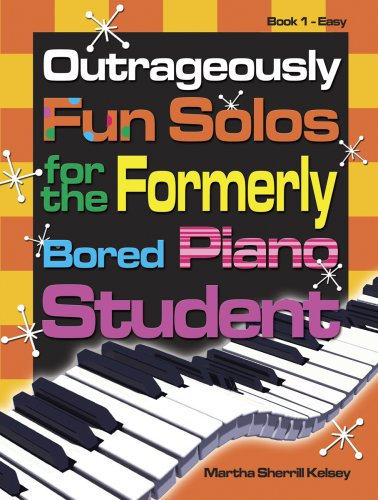 Outrageously Fun Solos for the Formerly Bored Piano Student: Book 1 Easy
