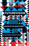 Futurevision : Scenarios for the World in 2040, Watson, Richard and Freeman, Oliver, 1922070092