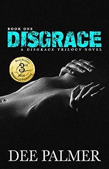 Disgrace: BDSMerotica : Full length dark romance erotic novels (The Disgrace Trilogy Book Book 1) by [Palmer, Dee]