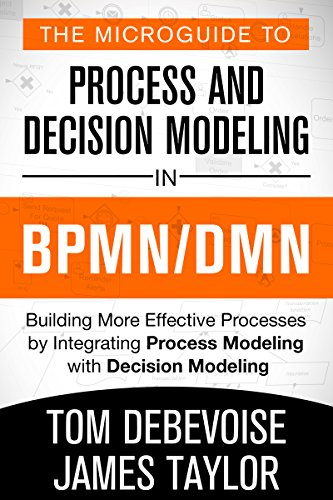 Download The MicroGuide to Process and Decision Modeling in BPMN/DMN: Building More Effective Processes by Integrating Process Modeling with Decision Modeling Pdf