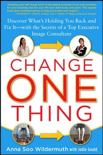 Change One Thing: Discover What's Holding You Back - and Fix It - With the Secrets of a Top Executive Image Consultant (Teaching Students To Ask Their Own Questions)