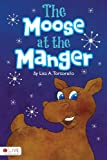 The Moose at the Manger, Lisa A. Tortorello, 1618629166