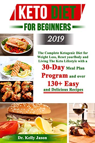 Keto Diet for Beginners 2019: The Complete Ketogenic Diet for Weight Loss, Reset your Body and Living The Keto Lifestyle with a 30-Day Meal Plan ...