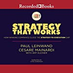 Strategy That Works: How Winning Companies Close the Strategy-to-Execution Gap | Paul Leinwand,Cesare R. Mainardi