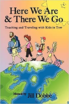 Here We Are & There We Go by Jill Dobbe (2012-05-29)