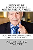 'Edward de Bono and the Mechanism of Mind' (Great Minds Series, Vol. 5)—2017 Revised, Updated and Reformatted Kindle Edition—is a study that features one of the greatest think tanks of our time.Born in 1933 in Malta, he has been a training expert, co...